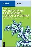 Mathematik mit Simulationen lehren und lernen: Plus 2000 Beispiele Aus Der Physik (De Gruyter Studium)