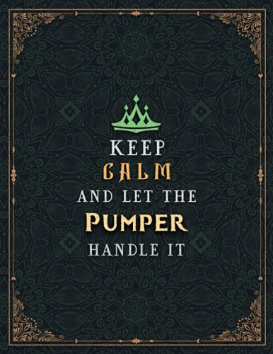 Pumper Lined Notebook - Keep Calm And Let The Pumper Handle It Jobs Title Working Cover To Do List Journal: Wedding, Pretty, 21.59 x 27.94 cm, Hourly, ... 8.5 x 11 inch, 110 Pages, A4, Business