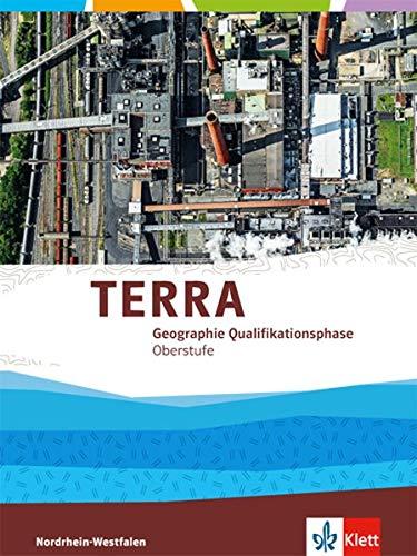 TERRA Geographie Qualifikationsphase. Ausgabe Nordrhein-Westfalen: Schülerbuch Klasse 11/12 (G 8), Klasse 12/13 (Gesamtschule) (TERRA Geographie. Ausgabe für Nordrhein-Westfalen ab 2014)