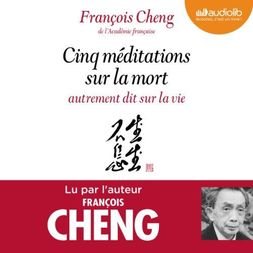 FRANÇOIS CHENG - CINQ MÉDITATIONS SUR LA MORT  [MP3 256KBPS]