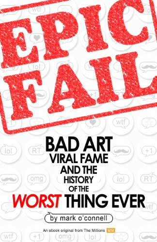 Epic Fail: Bad Art, Viral Fame, and the History of the Worst Thing Ever (Kindle Single) (English Edition)