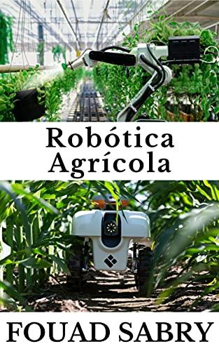 Robótica Agrícola: Como os robôs estão vindo para resgatar nossa comida? (Tecnologias Emergentes na Agricultura [Portuguese] Livro 1)