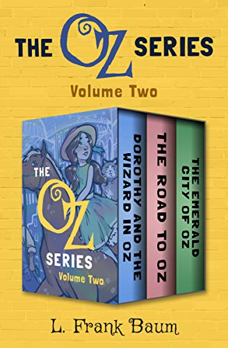 The Oz Series Volume Two: Dorothy and the Wizard in Oz, The Road to Oz, and The Emerald City of Oz