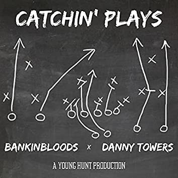 CATCHIN' PLAYS (feat. Bankinbloods & Danny Towers)