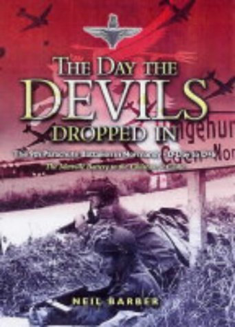 The Day the Devils Dropped in: The 9th Parachute Battalion in Normandy D-Day to D+6: Merville Battery to the Chateau St Come by Barber, Neil (2003) Paperback