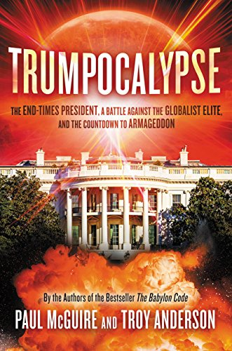 Trumpocalypse: The End-Times President, a Battle Against the Globalist Elite, and the Countdown to Armageddon (Babylon Code) by [Paul McGuire, Troy Anderson]
