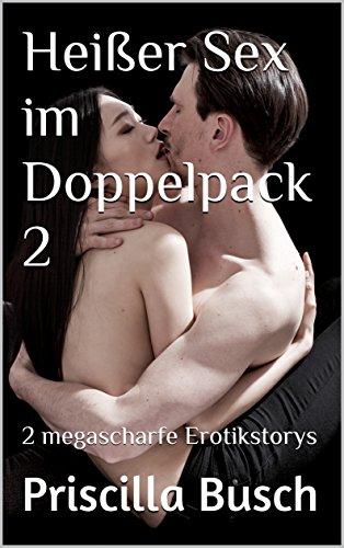Heißer Sex im Doppelpack 2: 2 megascharfe Erotikstorys