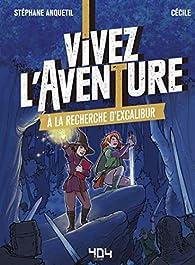 Vivez l'Aventure : À la recherche d'Excalibur par Stéphane Anquetil