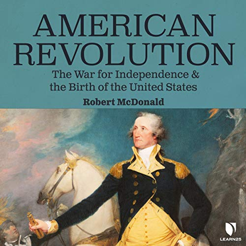 American Revolution: The War for Independence and the Birth of the United States  By  cover art