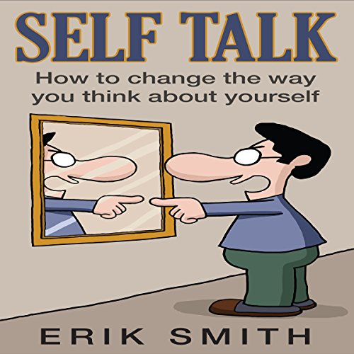 Self Talk: How to change the way you think about yourself with self talk audiobook cover art