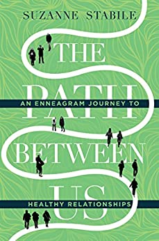 The Path Between Us: An Enneagram Journey to Healthy Relationships by [Suzanne Stabile]
