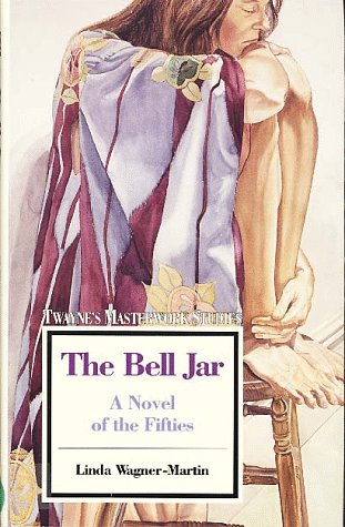 The Bell Jar: A Novel of the Fifties: Twayne's Masterwork Studies, No 98