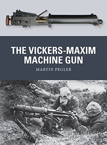 The Vickers-Maxim Machine Gun (Weapon) by Pegler, Martin published by Osprey Publishing (2013)