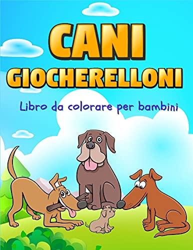 CANI GIOCHERELLONI: Regalo perfetto per la Giornata internazionale dei bambini ¿ Libro da colorare per bambini ¿ Libro da colorare per cani carini e felici per bambini dai 5 ai 10 anni