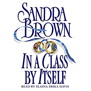 In a Class By Itself                   By:                                                                                                                                 Sandra Brown                               Narrated by:                                                                                                                                 Elaina Erika Davis                      Length: 2 hrs and 53 mins     9 ratings     Overall 4.1