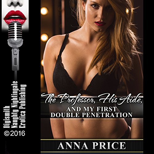 The Professor, His Aide, and My First Double Penetration audiobook cover art