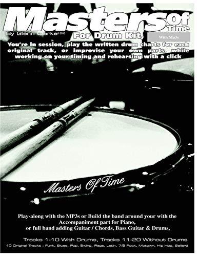 Masters of Time: For Drum Kit: 10 Original Tracks : Funk , Blues , Pop , Swing , Rega , Latin, 7/8 Rock , Motown , Hip Hop , Ballard (The Stick Bag Buddy)