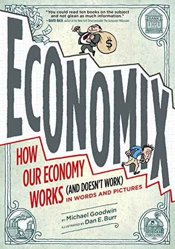 Compare Textbook Prices for Economix: How and Why Our Economy Works and Doesn't Work in Words and Pictures: How and Why Our Economy Works and Doesn't Work in Words and Pictures 45735th Edition ISBN 9780810988392 by Goodwin, Michael,Bach, David,Bakan, Joel,Burr, Dan