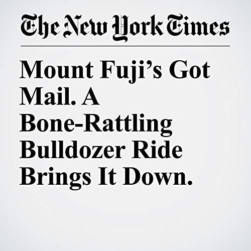Mount Fuji's Got Mail. A Bone-Rattling Bulldozer Ride Brings It Down. copertina