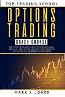 Options Trading Crash Course: The Complete Options Trading Crash Course. Learn All the Factors That Influence the Price and Master All the Different Strategies