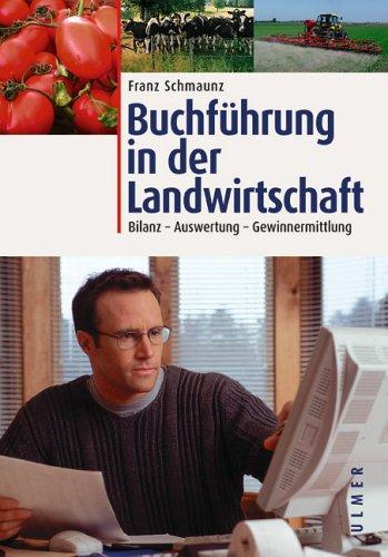Buchführung in der Landwirtschaft: Bilanz - Auswertung - Gewinnermittlung