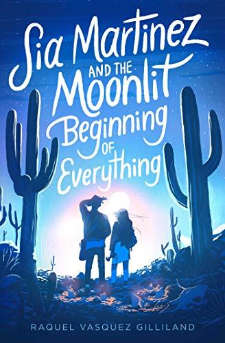 Amazon.com: Sia Martinez and the Moonlit Beginning of Everything eBook :  Gilliland, Raquel Vasquez: Kindle Store