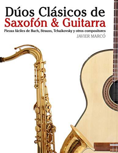 Dúos Clásicos de Saxofón & Guitarra: Piezas fáciles de Bach, Strauss, Tchaikovsky y otros compositores (en Partitura y Tablatura) - 9781477647059