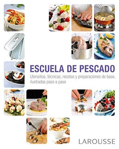 Escuela de pescado (Larousse - Libros Ilustrados/ Prácticos - Gastronomía)