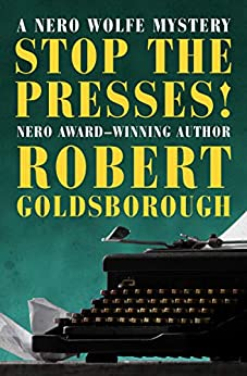 Stop the Presses! (The Nero Wolfe Mysteries Book 11) by [Robert Goldsborough]