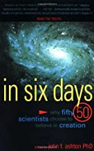 In Six Days: Why Fifty Scientists Choose to Believe in Creation
