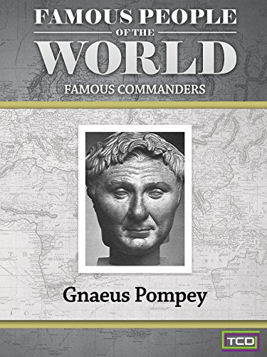 Famous People of the World - Famous Commanders - Gnaeus Pompey