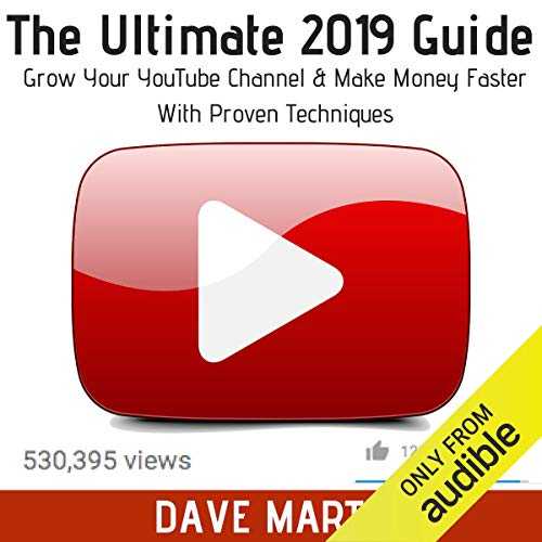 YouTube: The Ultimate 2019 Guide to Grow Your YouTube Channel, Make Money Fast with Proven Techniques and Foolproof Step by Step Strategies cover art