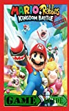 Mario + Rabbids Kingdom Battle - Unofficial Game Guide: Nintendo Switch Colour Edition Game Guide/ Walkthrough (Illustrated)