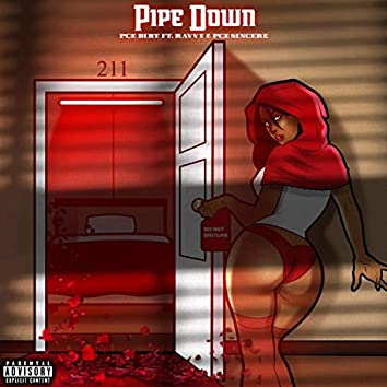 PIPE DOWN (feat. PCE SINCERE & RAVVY)