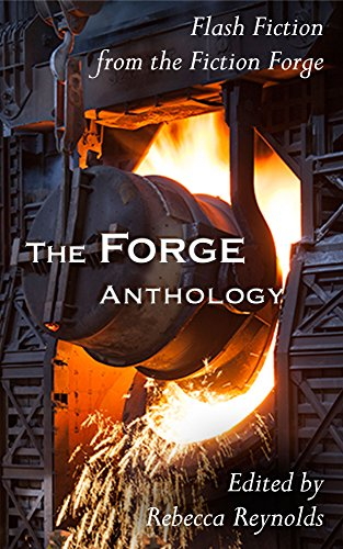 The Forge Anthology: Flash Fiction Straight off the Anvil