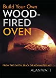 Build Your Own Wood-Fired Oven: From the Earth, Brick or New Materials