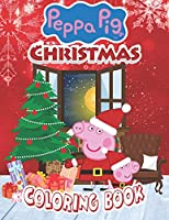 Peppa Pig Christmas Coloring Book: A Lovely Christmas Gift Coloring Book for Kids and Fans (Xmas Edition) - 100 High Quality Pages
