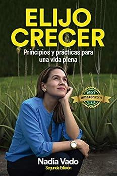 ELIJO CRECER  Principios y prácticas para una vida plena  Spanish Edition