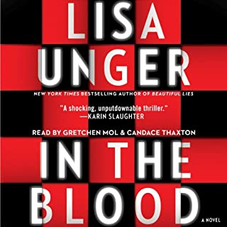 In the Blood     A Novel              By:                                                                                                                                 Lisa Unger                               Narrated by:                                                                                                                                 Gretchen Mol,                                                                                        Candace Thaxton                      Length: 10 hrs and 4 mins     502 ratings     Overall 4.3