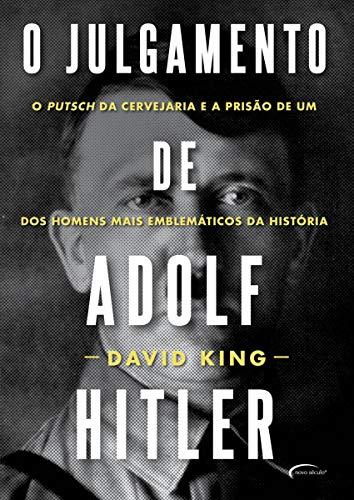O julgamento de Adolf Hitler: o putsch da cervejaria e a prisão de um dos homens mais emblemáticos da história