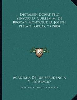 Dictamen Donat Pels Senyors D. Guillem M. De Broca Y Montagut, D. Joseph Pella Y Forgas, Y (1908)