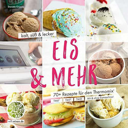 Eis & Mehr – kalt, süß und lecker: Rezepte aus dem Thermomix® Buch
