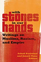 With Stones in Our Hands: Writings on Muslims, Racism, and Empire (Muslim International)