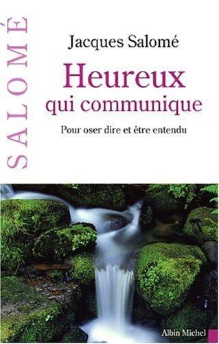 Heureux Qui Communique Pour Oser Dire Et Tre Entendu By Jacques Salom August 21 2003