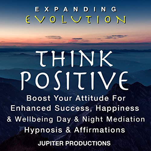 Think Positive, Boost Your Attitude for Enhanced Success, Happiness & Wellbeing audiobook cover art