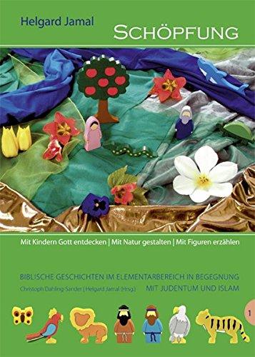 Schöpfung: Mit Kindern Gott entdecken - Mit Natur gestalten - Mit Figuren erzählen (Biblische Geschichten im Elementarbereich in Begegnung mit Judentum und Islam)