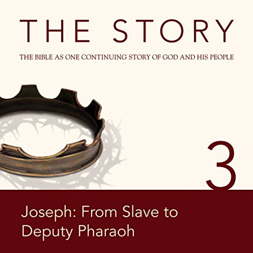The Story Audio Bible - New International Version, NIV: Chapter 03 - Joseph: From Slave to Deputy Pharaoh cover art