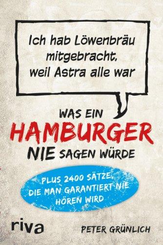Was ein Hamburger nie sagen würde: Ich hab Löwenbräu mitgebracht, weil Astra alle war