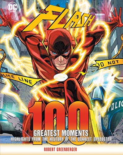 Flash: 100 Greatest Moments: Highlights from the History of the Scarlet Speedster (100 Greatest Moments of DC Comics)