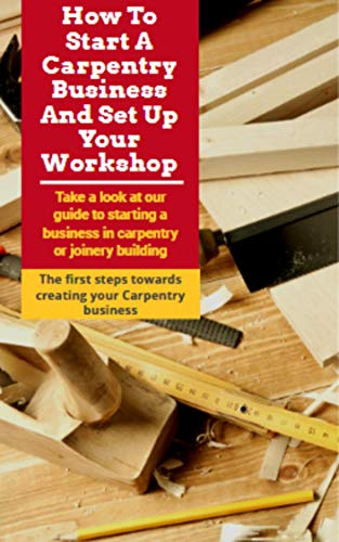 How To Start A Carpentry Business And Set Up Your Workshop: Take a look at our guide...